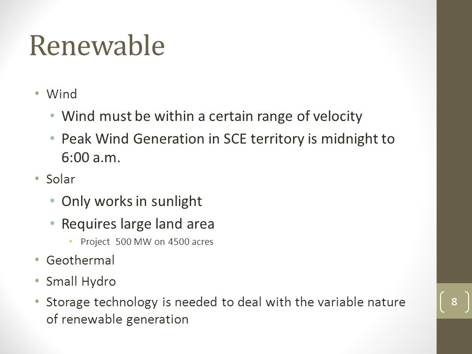 8 Renewable Wind Wind must be within a certain range of velocity Peak Wind Generation in SCE territory is midnight to 6:00 a.m.