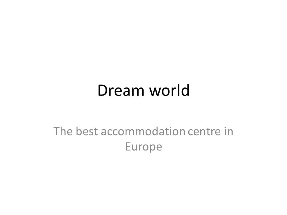 Dream world The best accommodation centre in Europe