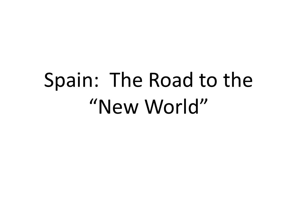 Spain: The Road to the New World