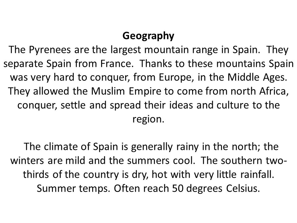 Geography The Pyrenees are the largest mountain range in Spain.