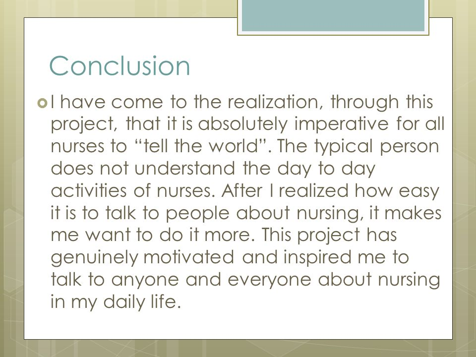 Conclusion  I have come to the realization, through this project, that it is absolutely imperative for all nurses to tell the world .