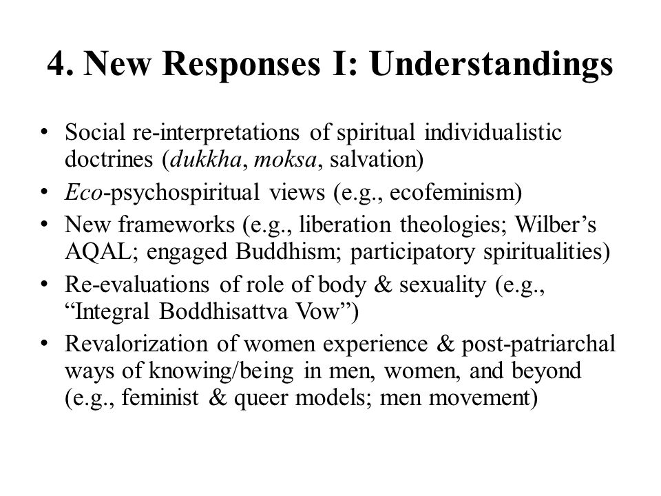 4. New Responses I: Understandings Social re-interpretations of spiritual individualistic doctrines (dukkha, moksa, salvation) Eco-psychospiritual vie