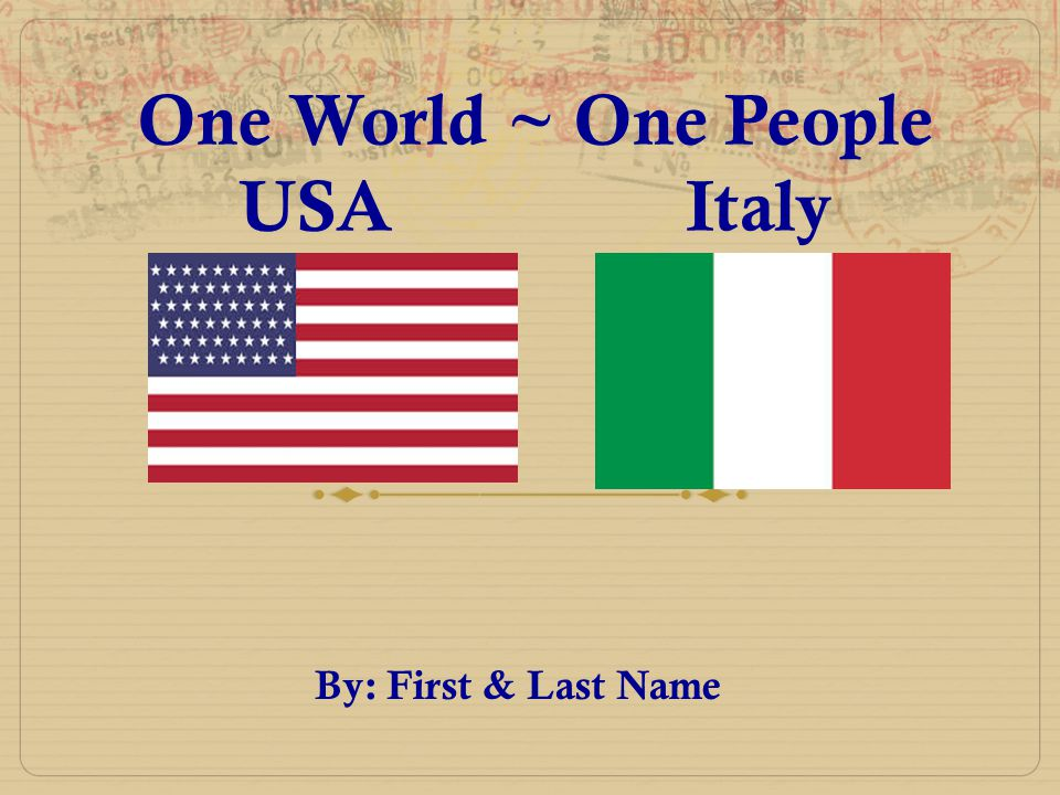 One World ~ One People USA Italy By: First & Last Name