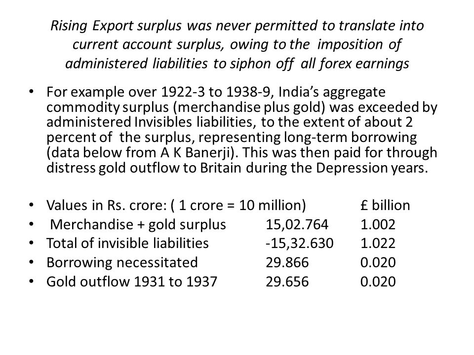 Rising Export surplus was never permitted to translate into current account surplus, owing to the imposition of administered liabilities to siphon off