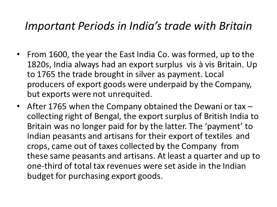 'Balancing role' of India's earnings 'The key to Britain's whole payments pattern lay in India, financing as she probably did more than two-fifths of Britain's total deficits' (referring to eve of WWI) ' It was mainly through India that the British balance of payments found the flexibility essential to a great capital exporting power' 'The importance of India's trade to the pattern of world trade balances can hardly be exaggerated' (S.B.