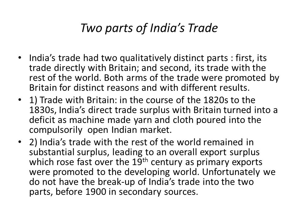 Two parts of India's Trade India's trade had two qualitatively distinct parts : first, its trade directly with Britain; and second, its trade with the