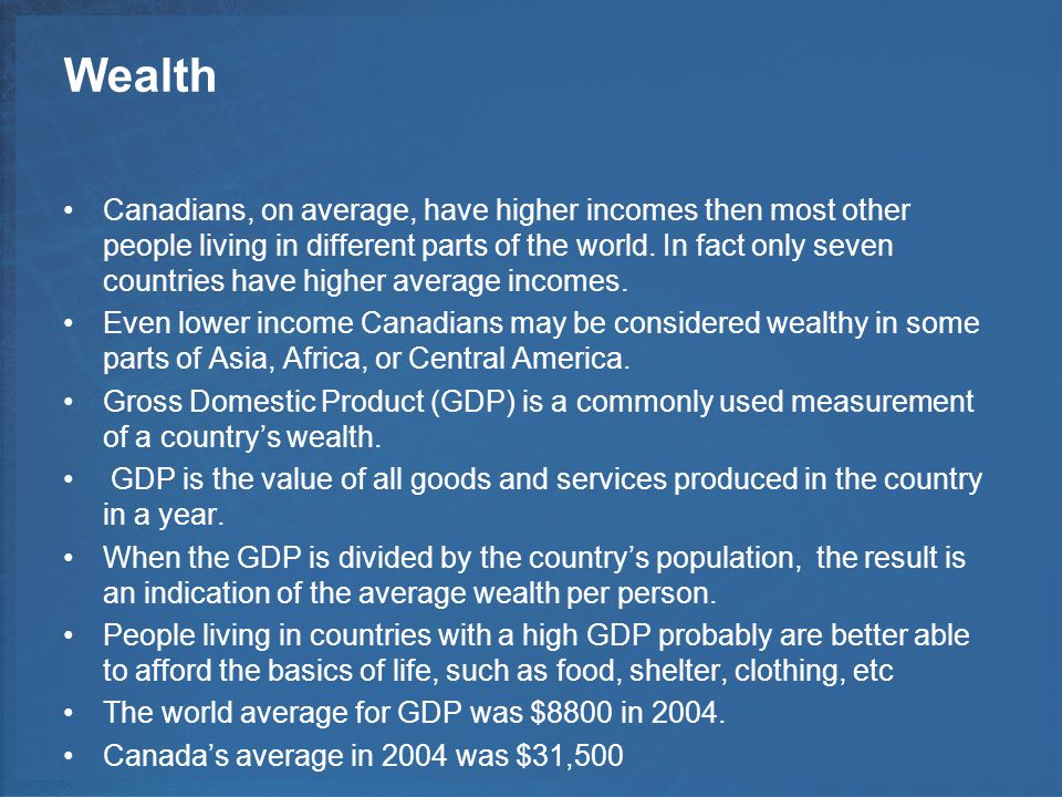 Wealth Canadians, on average, have higher incomes then most other people living in different parts of the world.