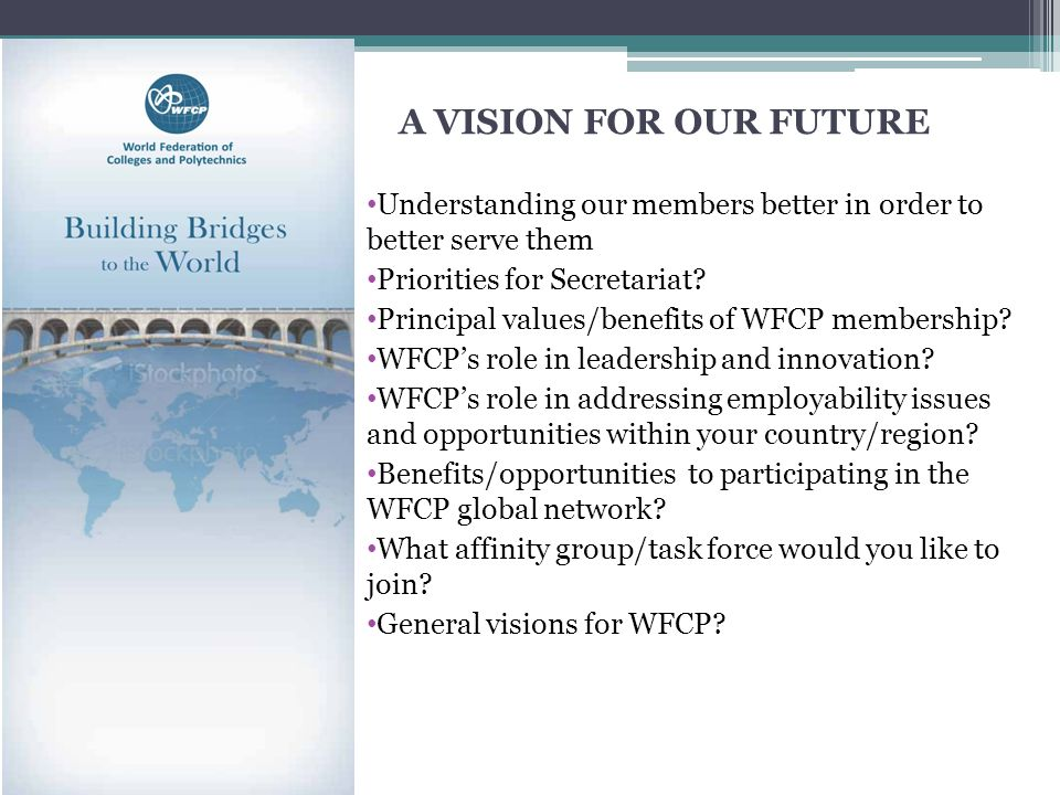 A VISION FOR OUR FUTURE Understanding our members better in order to better serve them Priorities for Secretariat.