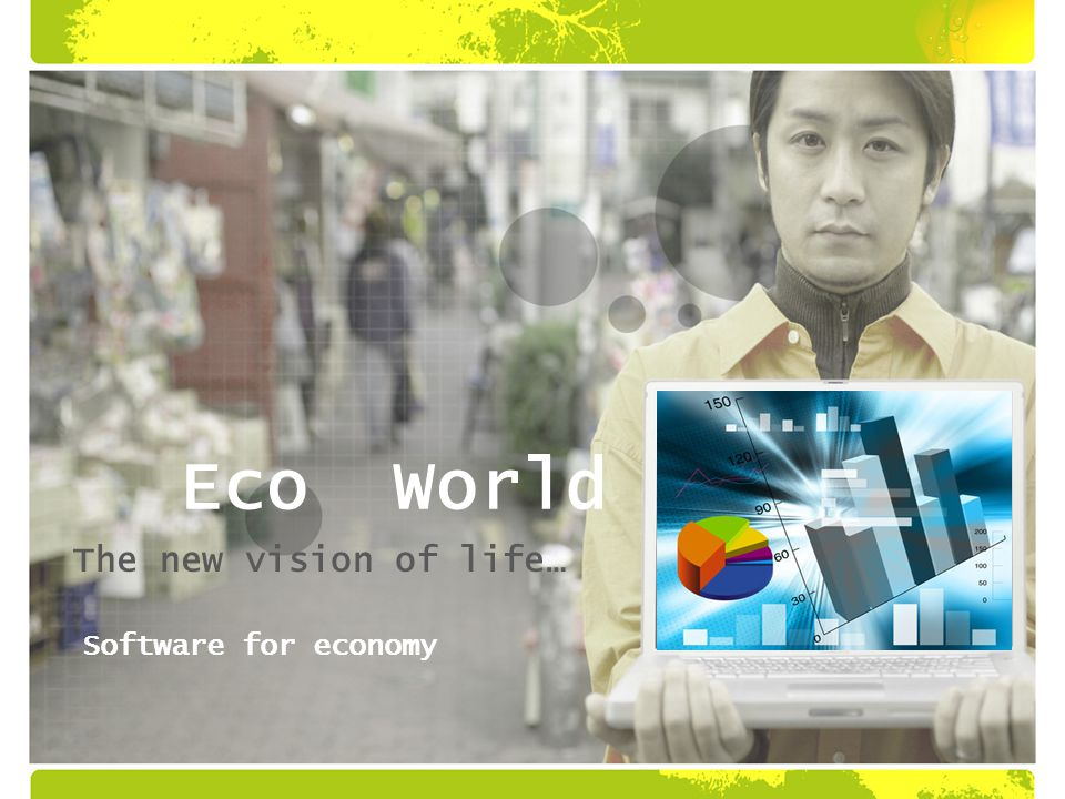 EcoWorld The new vision of life… Software for economy