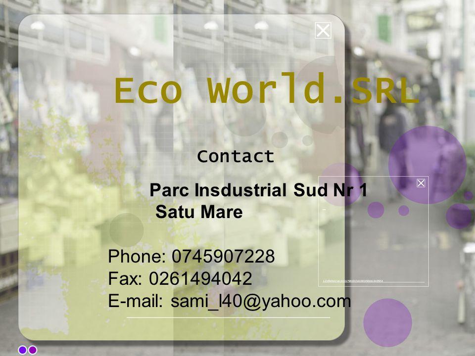 Contact Parc Insdustrial Sud Nr 1 Satu Mare Phone: 0745907228 Fax: 0261494042 E-mail: sami_l40@yahoo.com EcoWorld.SRL