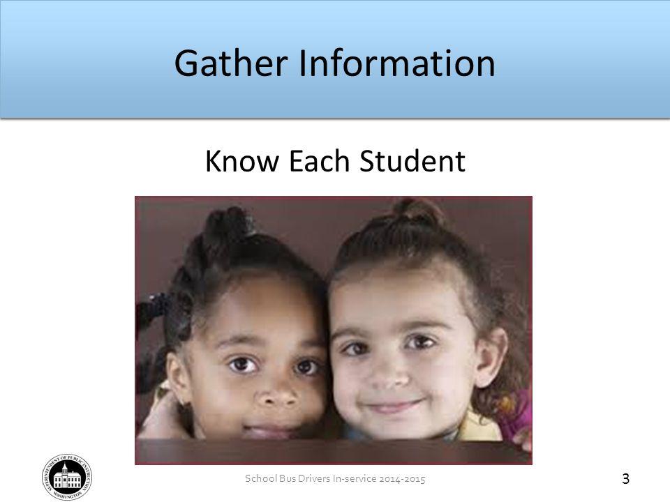School Bus Drivers In-service 2014-2015 Gather Information Team Approach Teachers School Nurse Therapist Parents/Guardians 4