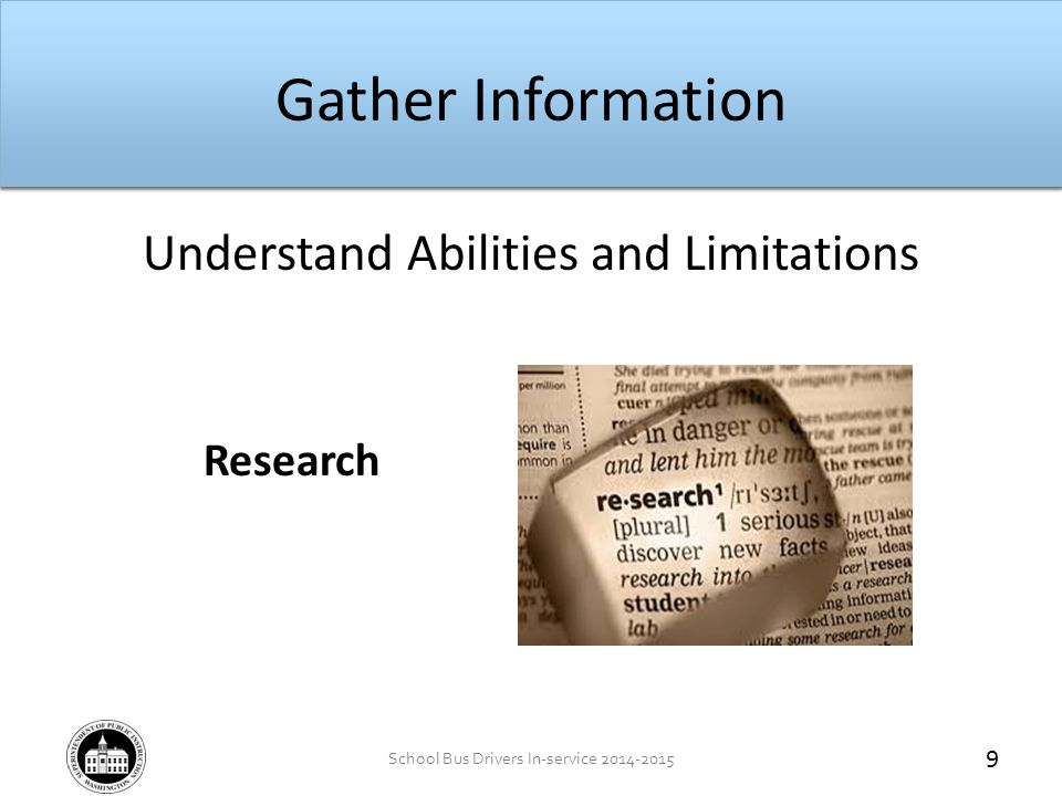School Bus Drivers In-service 2014-2015 Gather Information Understand Abilities and Limitations Research 10