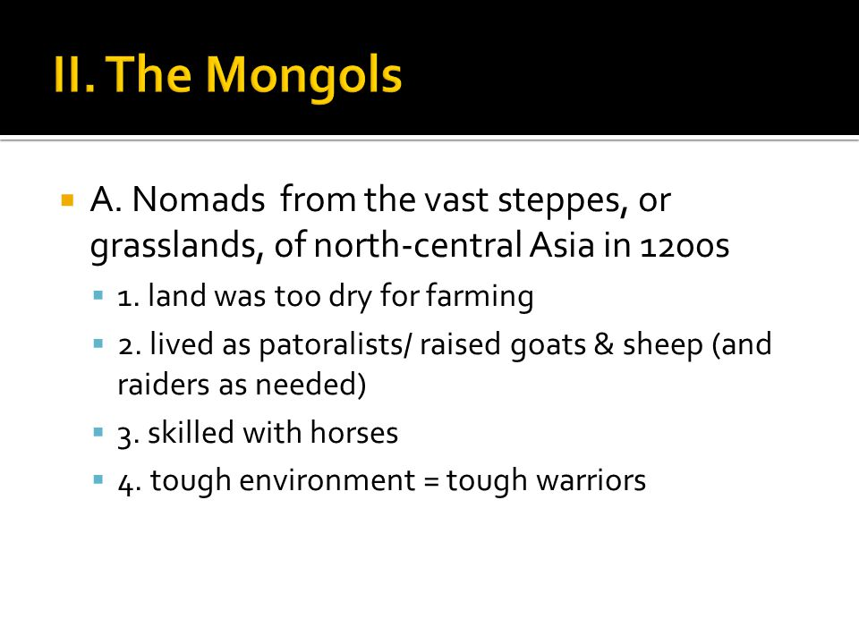  A. Nomads from the vast steppes, or grasslands, of north-central Asia in 1200s  1.