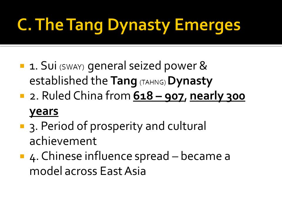  1. Sui (SWAY) general seized power & established the Tang (TAHNG) Dynasty  2.