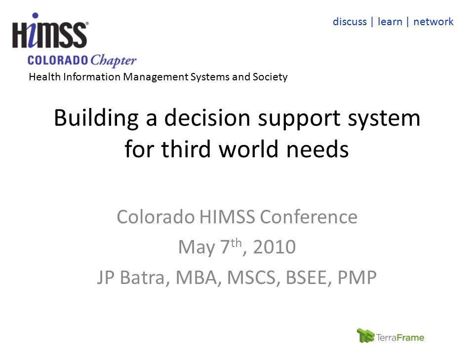discuss | learn | network Health Information Management Systems and Society Building a decision support system for third world needs Colorado HIMSS Co