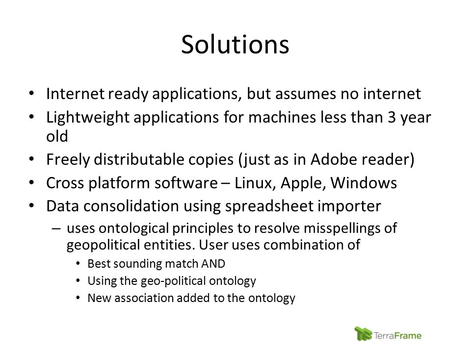 Solutions Internet ready applications, but assumes no internet Lightweight applications for machines less than 3 year old Freely distributable copies