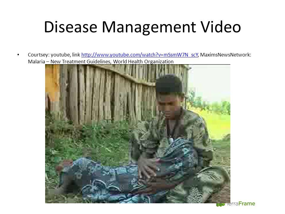 Disease Management Video Courtsey: youtube, link http://www.youtube.com/watch v=mSsmW7N_scY, MaximsNewsNetwork: Malaria – New Treatment Guidelines, World Health Organizationhttp://www.youtube.com/watch v=mSsmW7N_scY