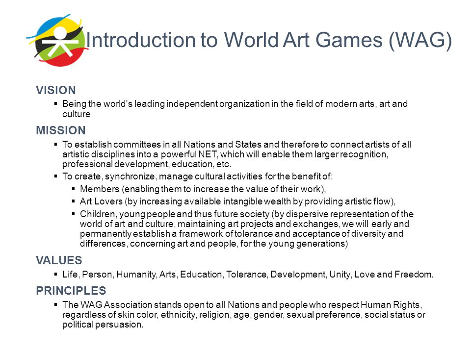 Introduction to World Art Games (WAG) VISION  Being the world's leading independent organization in the field of modern arts, art and culture MISSION