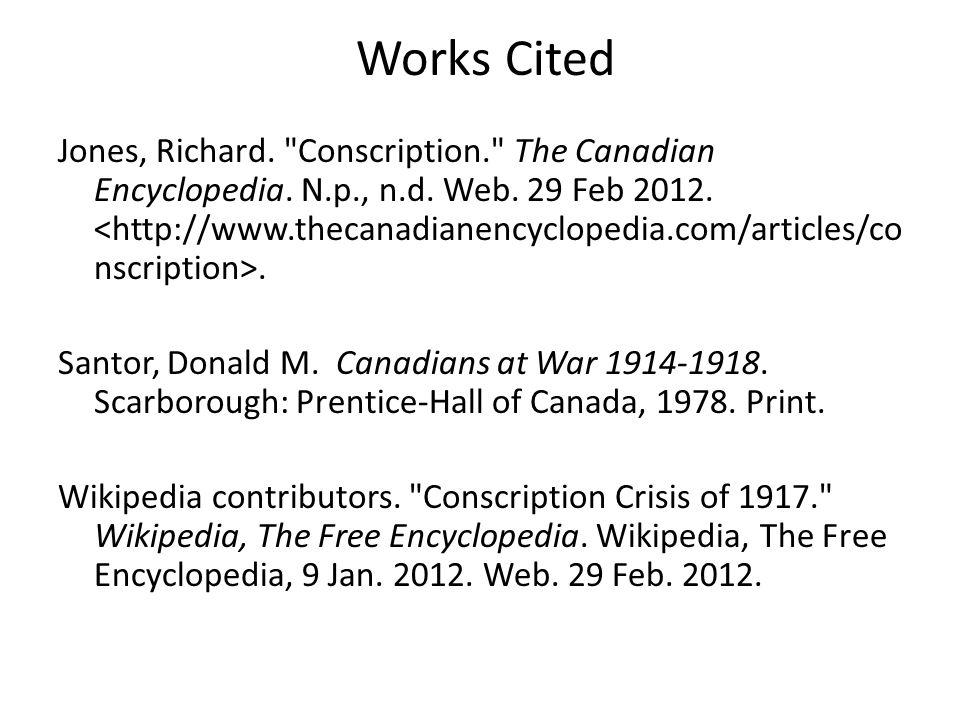 Works Cited Jones, Richard. Conscription. The Canadian Encyclopedia.