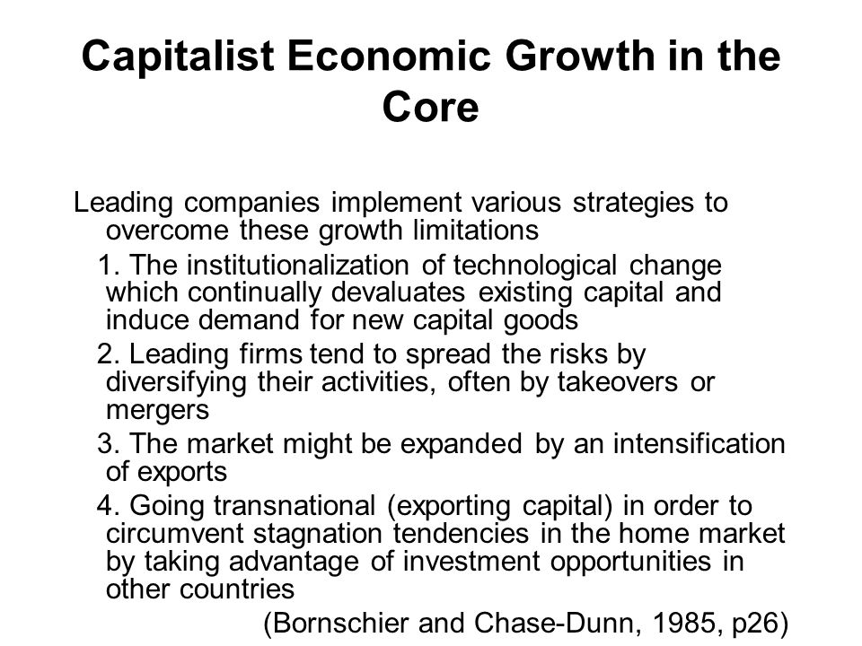 Capitalist Economic Growth in the Core Leading companies implement various strategies to overcome these growth limitations 1.