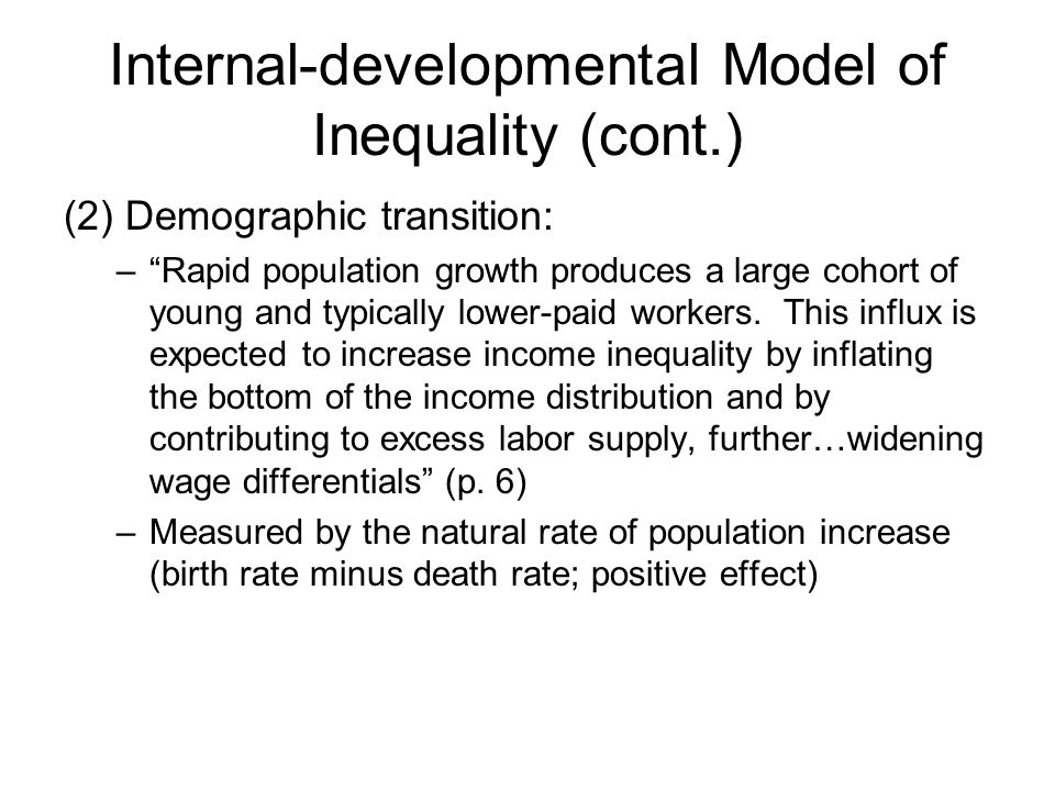 Internal-developmental Model of Inequality (cont.) (2) Demographic transition: – Rapid population growth produces a large cohort of young and typically lower-paid workers.