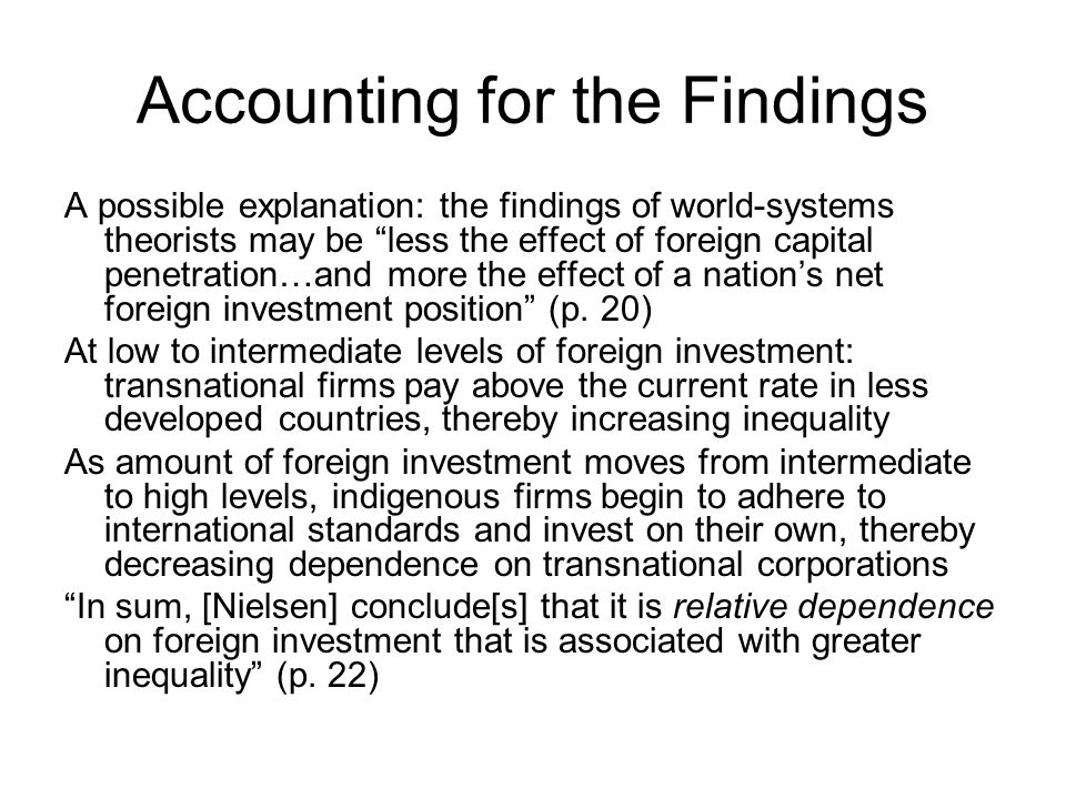 Accounting for the Findings A possible explanation: the findings of world-systems theorists may be less the effect of foreign capital penetration…and more the effect of a nation's net foreign investment position (p.