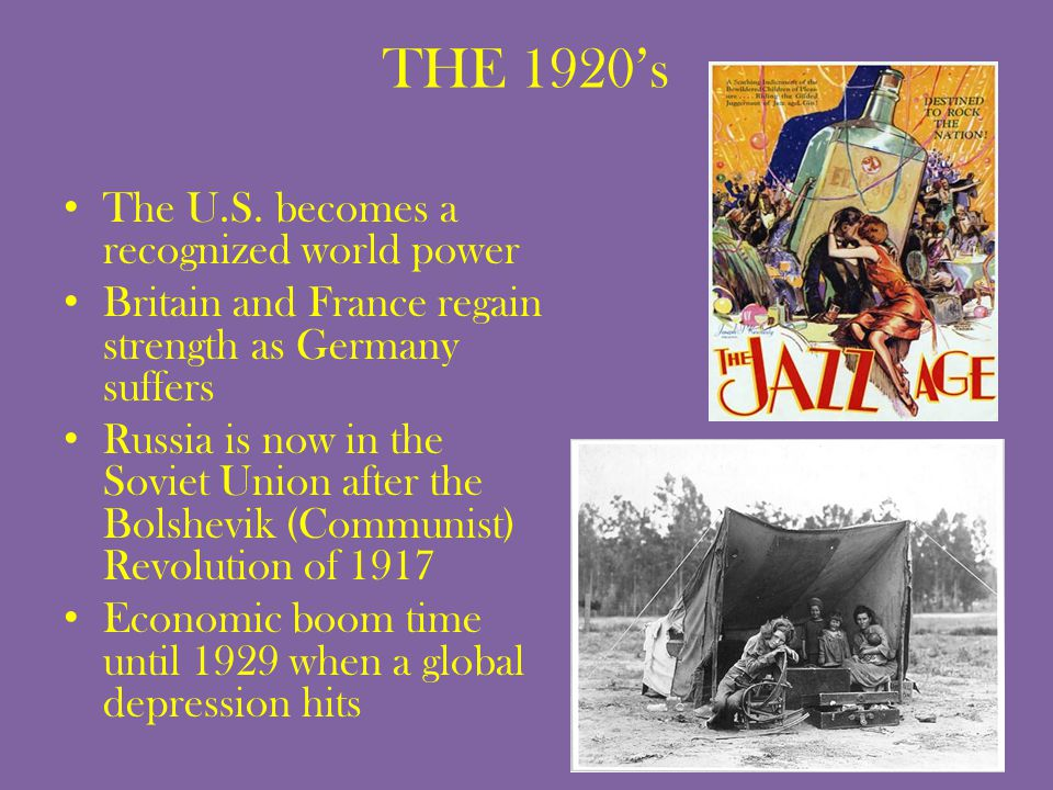 THE 1920's The U.S. becomes a recognized world power Britain and France regain strength as Germany suffers Russia is now in the Soviet Union after the