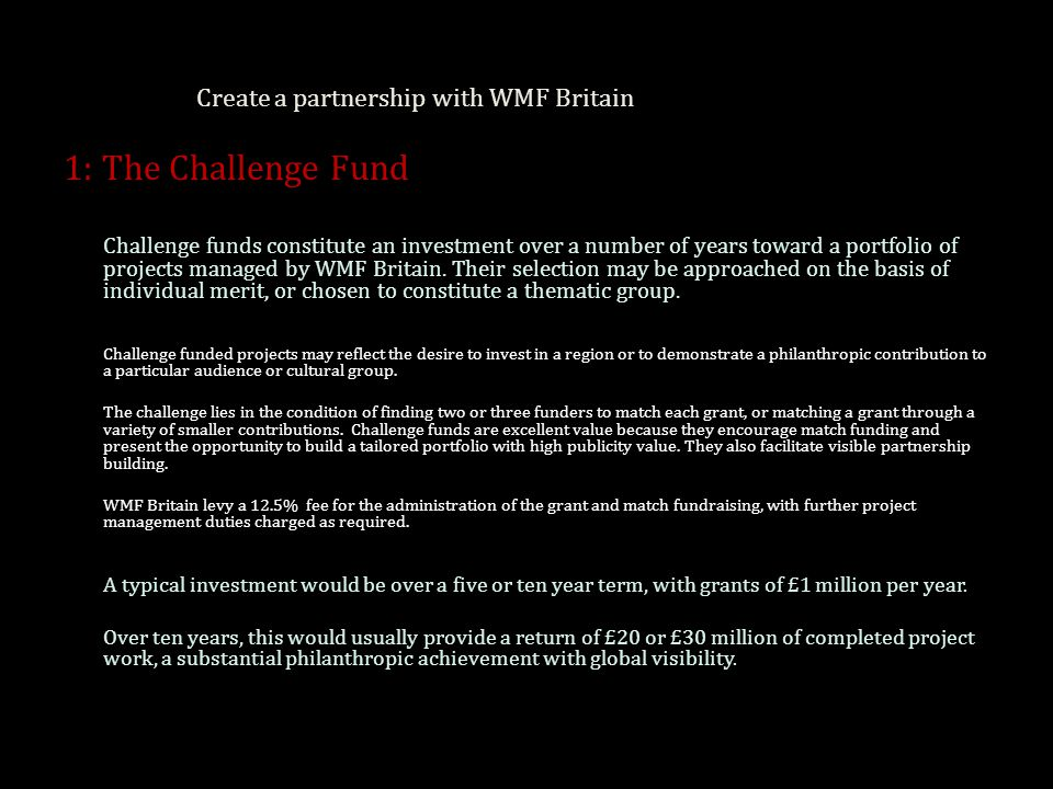 Create a partnership with WMF Britain 1: The Challenge Fund Challenge funds constitute an investment over a number of years toward a portfolio of projects managed by WMF Britain.