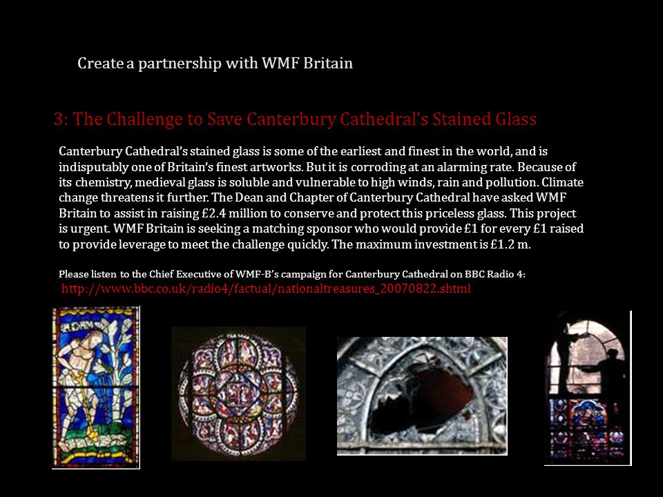 Create a partnership with WMF Britain 3: The Challenge to Save Canterbury Cathedral's Stained Glass Canterbury Cathedral's stained glass is some of the earliest and finest in the world, and is indisputably one of Britain's finest artworks.