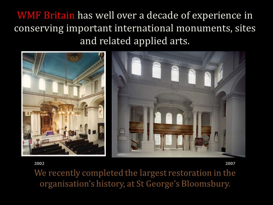 WMF Britain has well over a decade of experience in conserving important international monuments, sites and related applied arts.