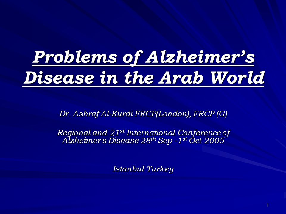 1 Problems of Alzheimer's Disease in the Arab World Dr.