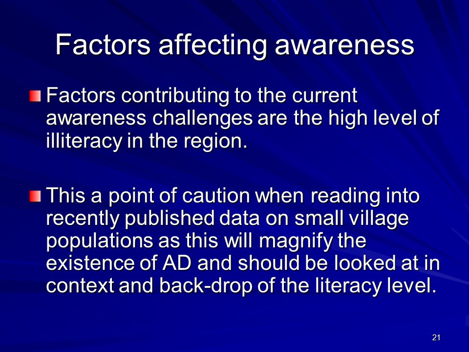 21 Factors affecting awareness Factors contributing to the current awareness challenges are the high level of illiteracy in the region.