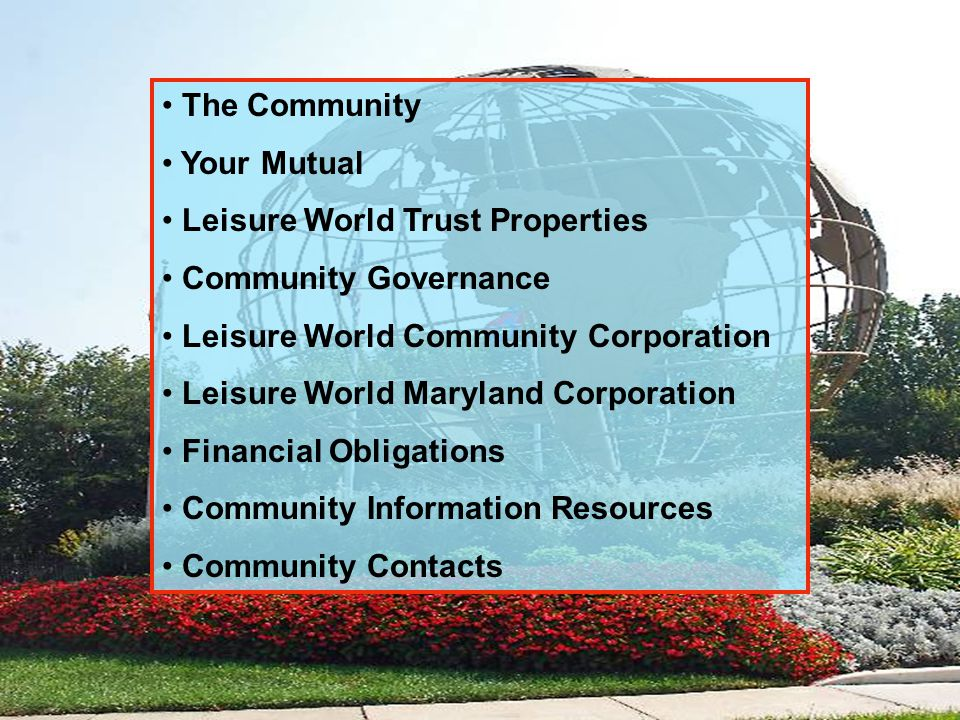 The Community Your Mutual Leisure World Trust Properties Community Governance Leisure World Community Corporation Leisure World Maryland Corporation Financial Obligations Community Information Resources Community Contacts