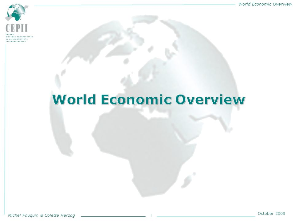 World Economic Overview Michel Fouquin & Colette Herzog October 2009 2 2 Contents P Presentation Part one : Countries weight Part two : International Trade in goods Part three : Specialization Appendix Appendix 1 : Geographical classification Appendix 2 : Sectoral classification Appendix 3 : References