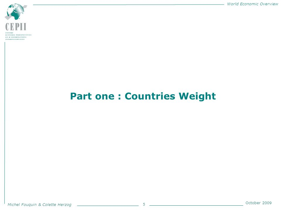 World Economic Overview Michel Fouquin & Colette Herzog October 2009 5 Part one : Countries Weight