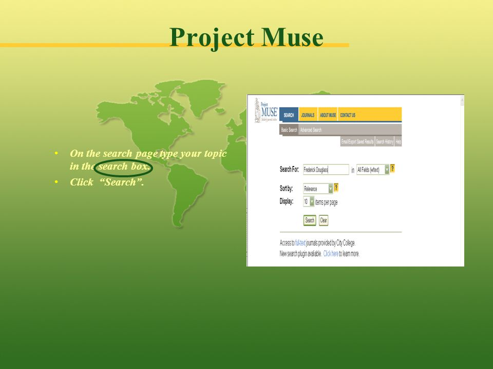 Project Muse On the search page type your topic in the search box. Click Search .