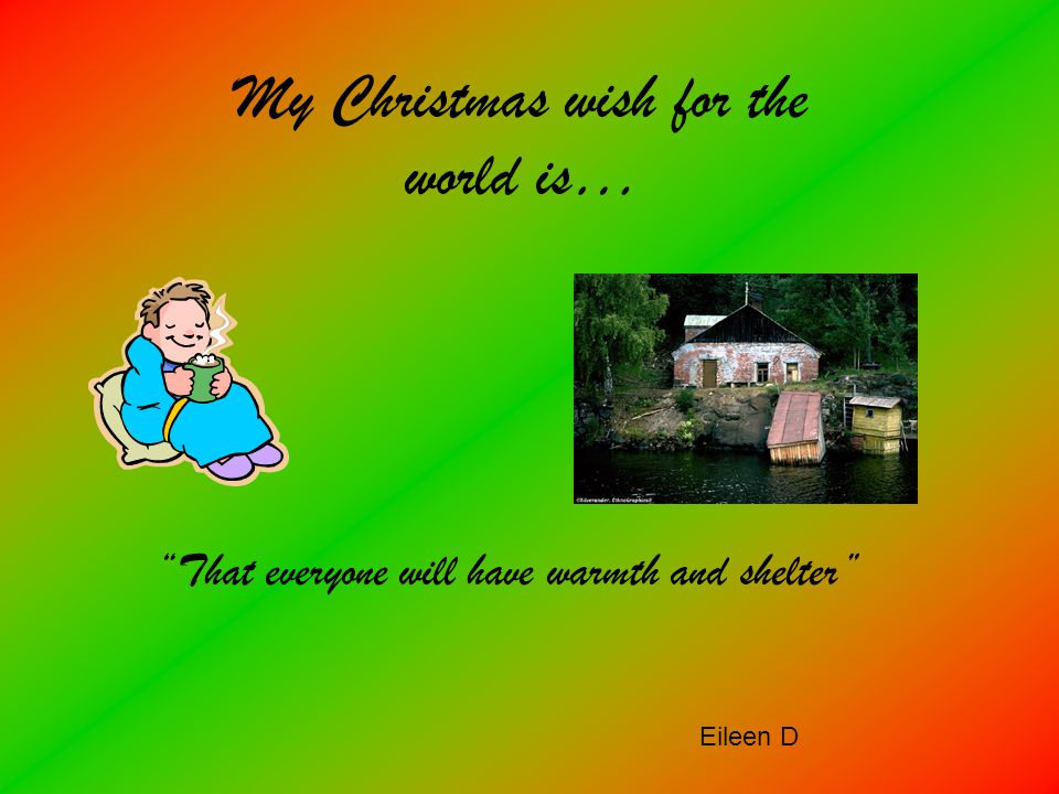 MY CHRISTMAS WISH FOR THE WORLD … That everyone has someone to celebrate Christmas with by Dan N