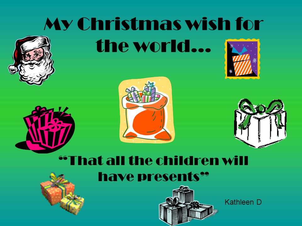 My Christmas wish for the world… ……is world peace By:juliana h