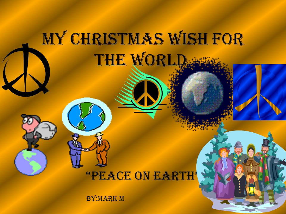 My Christmas wish for the world….…. That we can have peace on earth Kiera M