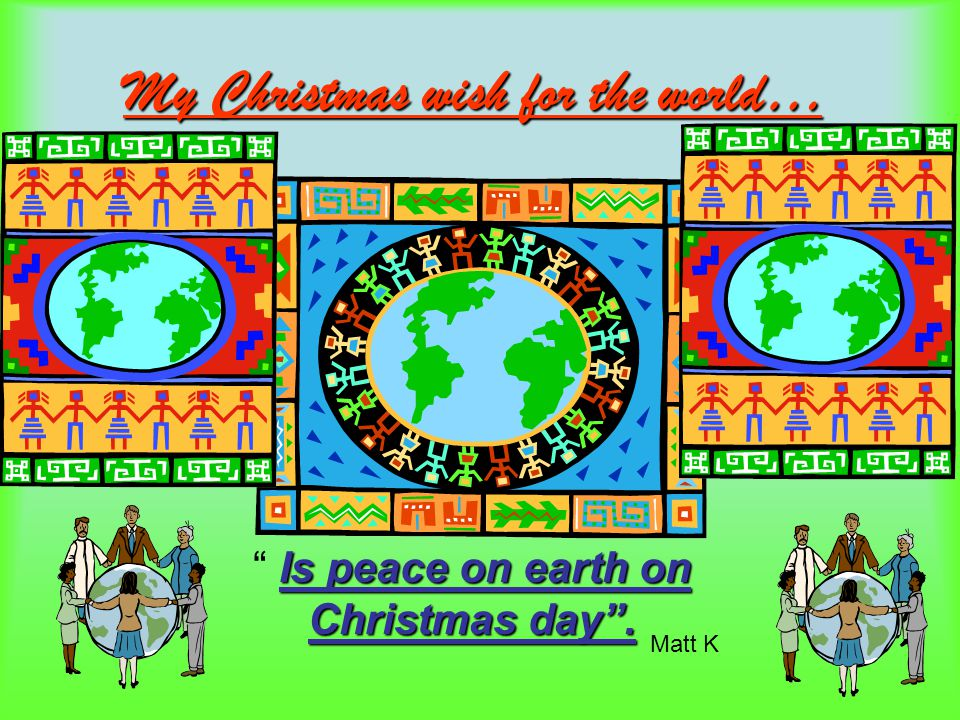 My Christmas Wish For the World Peace on earth By:Mark M