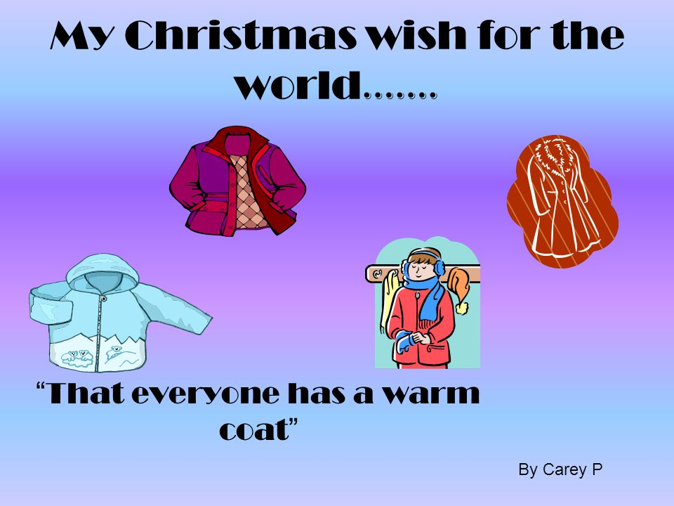 My Christmas wish for the world…. That there will be world peace'' Bridget p