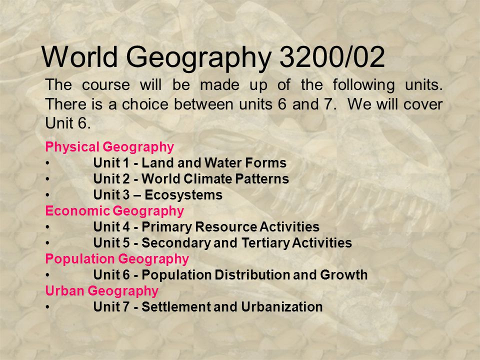 World Geography 3200/02 The course will be made up of the following units.