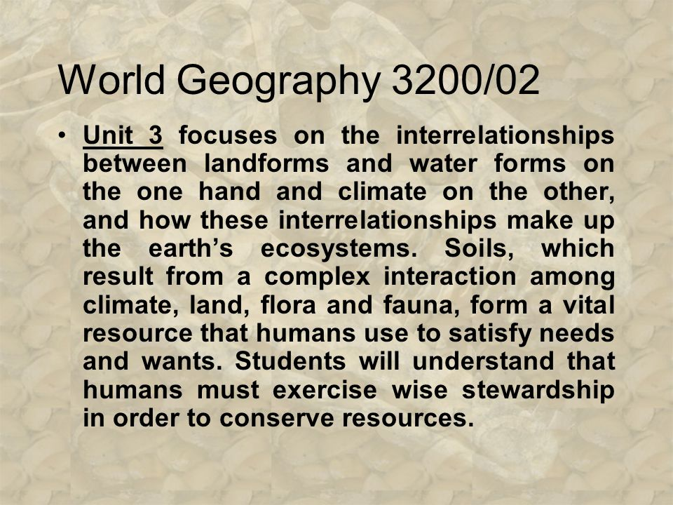 World Geography 3200/02 Unit 2 provides an opportunity for students to examine some of the basic forces that produce our weather and climate, how they