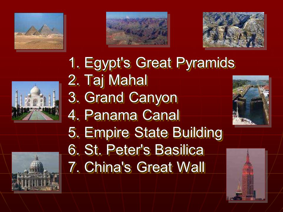 1. Egypt s Great Pyramids 2. Taj Mahal 3. Grand Canyon 4.