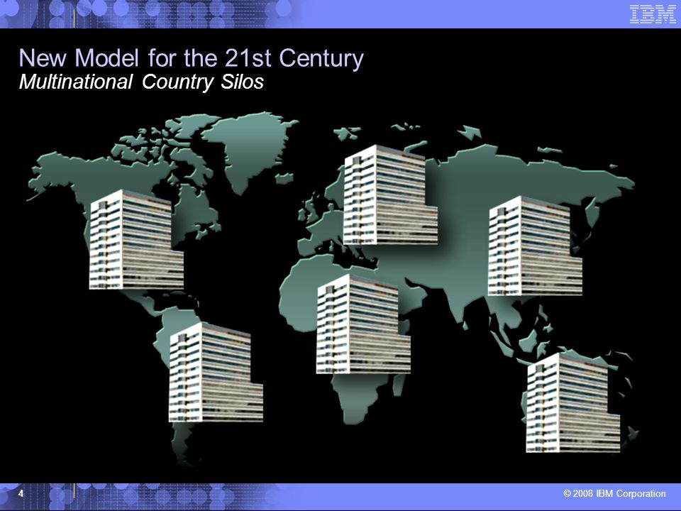 © 2008 IBM Corporation 5 New Model for the 21st Century The Globally Integrated Enterprise