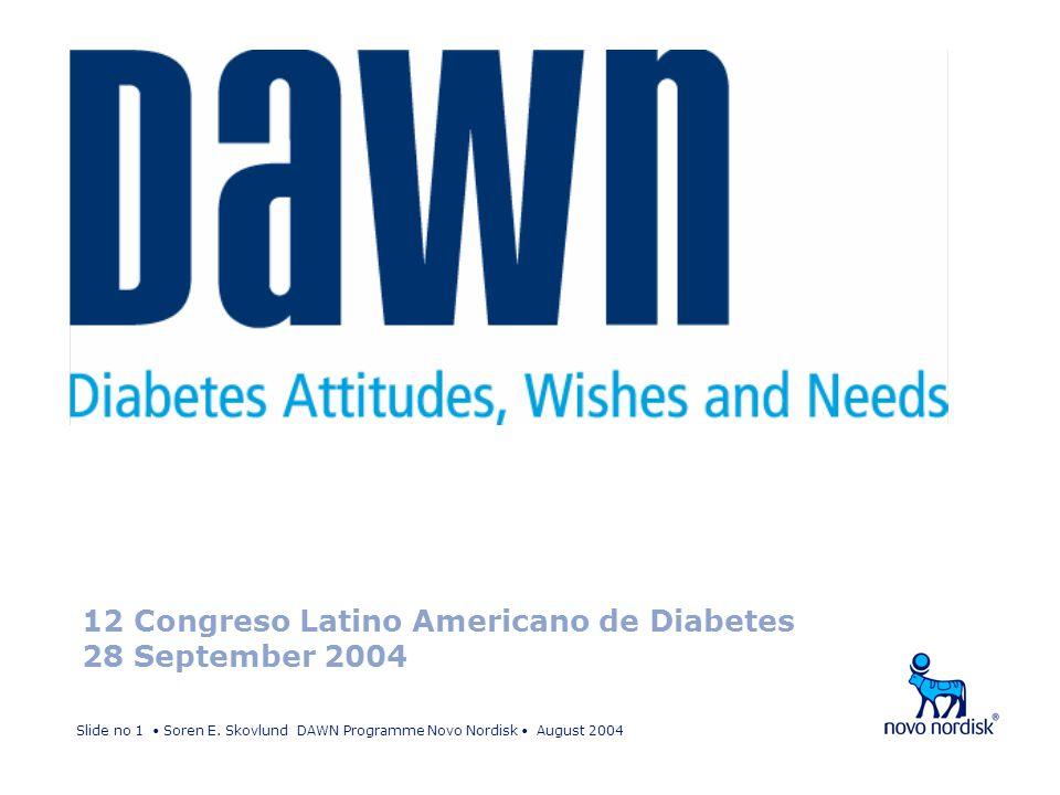 Slide no 1 Soren E. Skovlund DAWN Programme Novo Nordisk August 2004 12 Congreso Latino Americano de Diabetes 28 September 2004