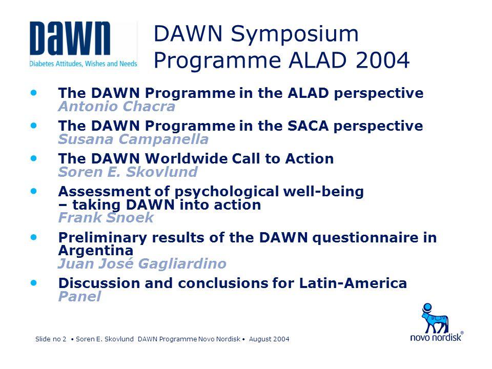 Slide no 2 Soren E. Skovlund DAWN Programme Novo Nordisk August 2004 DAWN Symposium Programme ALAD 2004 The DAWN Programme in the ALAD perspective Ant