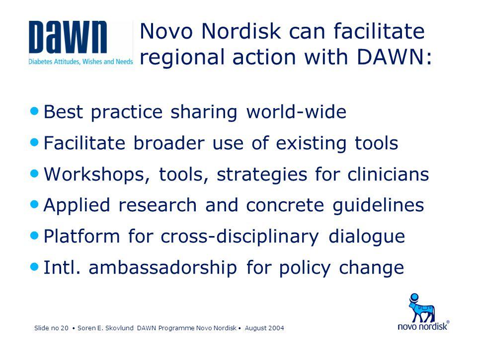 Slide no 20 Soren E. Skovlund DAWN Programme Novo Nordisk August 2004 Novo Nordisk can facilitate regional action with DAWN: Best practice sharing wor