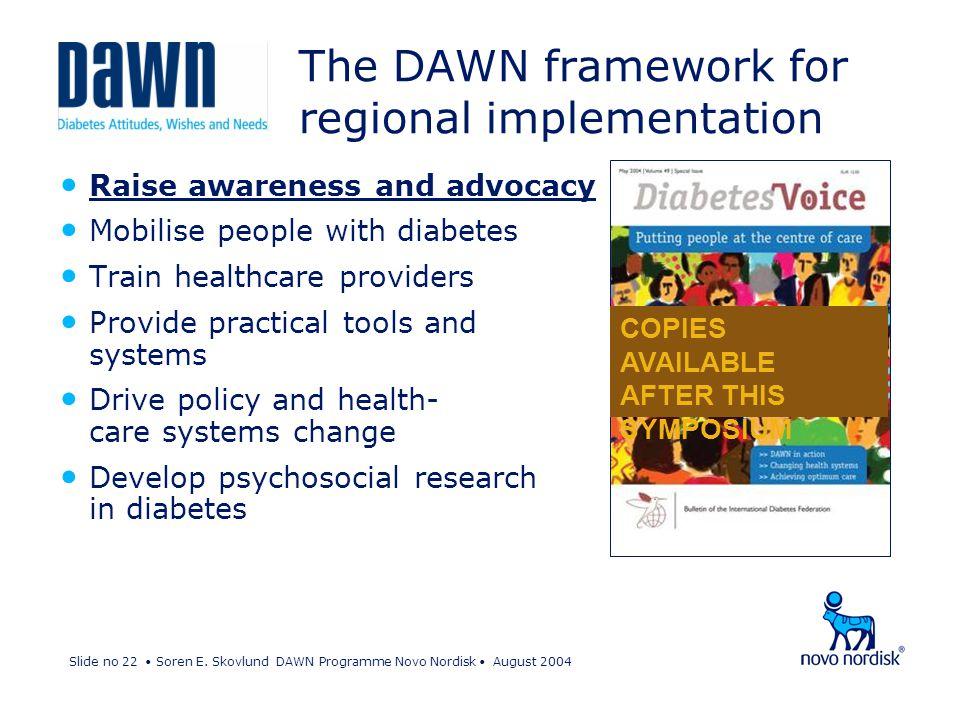Slide no 22 Soren E. Skovlund DAWN Programme Novo Nordisk August 2004 Raise awareness and advocacy Mobilise people with diabetes Train healthcare prov