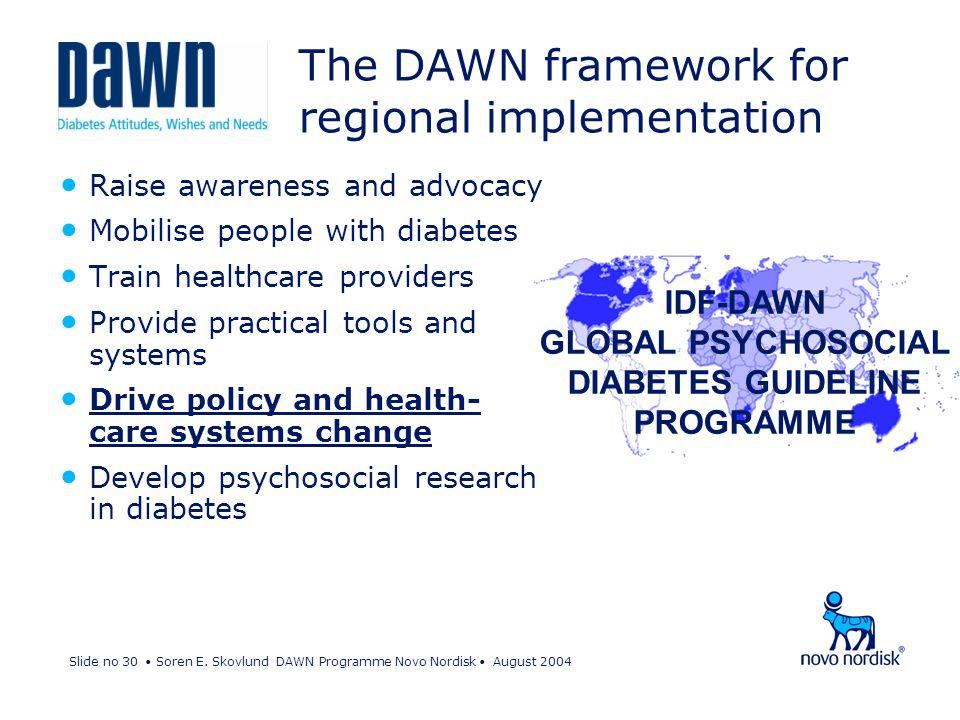 Slide no 30 Soren E. Skovlund DAWN Programme Novo Nordisk August 2004 The DAWN framework for regional implementation Raise awareness and advocacy Mobi